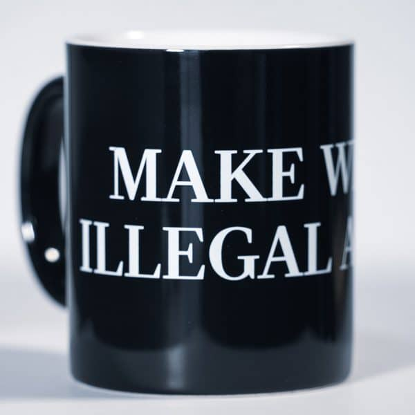 Black coffee mug with make weed illegal again white text on it